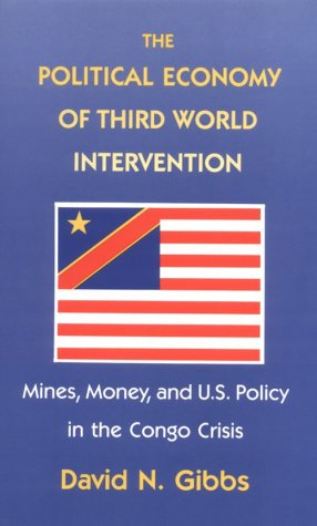 Political Economy of Third World Intervention Mines, Money, and U. S. Policy in the Congo Crisis  1991 edition cover