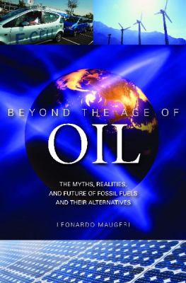 Beyond the Age of Oil The Myths, Realities, and Future of Fossil Fuels and Their Alternatives  2010 edition cover