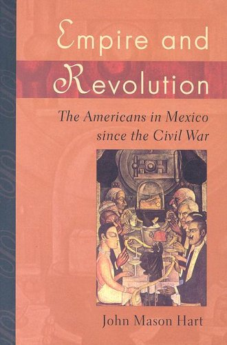 Empire and Revolution The Americans in Mexico since the Civil War  2005 9780520246713 Front Cover