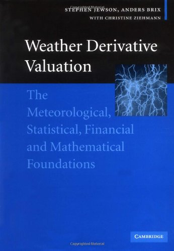Weather Derivative Valuation The Meteorological, Statistical, Financial and Mathematical Foundations  2005 9780521843713 Front Cover