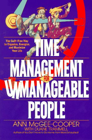 Time Management for Unmanageable People The Guilt-Free Way to Organize, Energize, and Maximize Your Life N/A 9780553370713 Front Cover