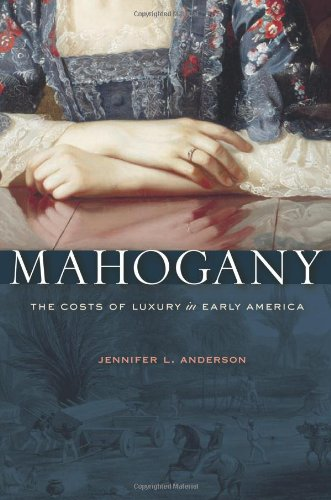 Mahogany The Costs of Luxury in Early America  2012 edition cover