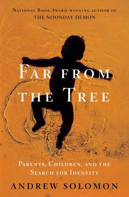 Far from the Tree Parents, Children and the Search for Identity  2012 edition cover