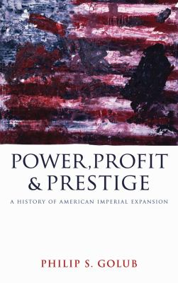 Power, Profit and Prestige A History of American Imperial Expansion  2010 9780745328713 Front Cover