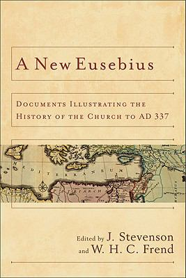 New Eusebius Documents Illustrating the History of the Church to AD 337  2013 edition cover