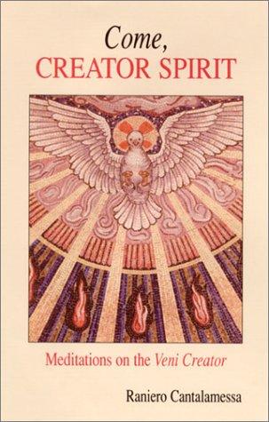 Come, Creator Spirit Meditations on the Veni Creator N/A edition cover