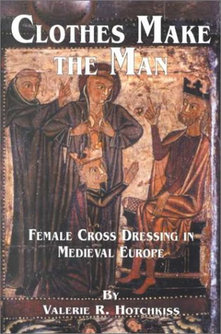Clothes Make the Man Female Cross Dressing in Medieval Europe  1996 edition cover