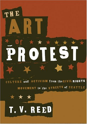 Art of Protest Culture and Activism from the Civil Rights Movement to the Streets of Seattle  2005 edition cover