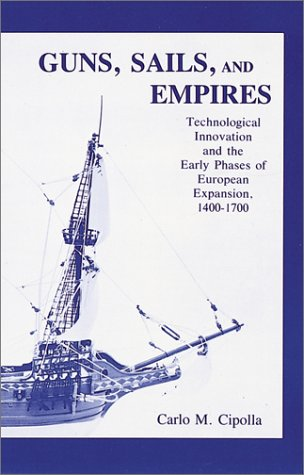 Guns, Sails and Empires : Technological Innovations and the Early Phases of European Expansion, 1400-1700 1st (Reprint) edition cover
