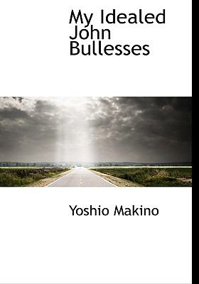 My Idealed John Bullesses N/A 9781115070713 Front Cover
