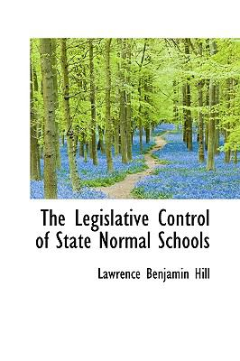 Legislative Control of State Normal Schools N/A 9781115278713 Front Cover