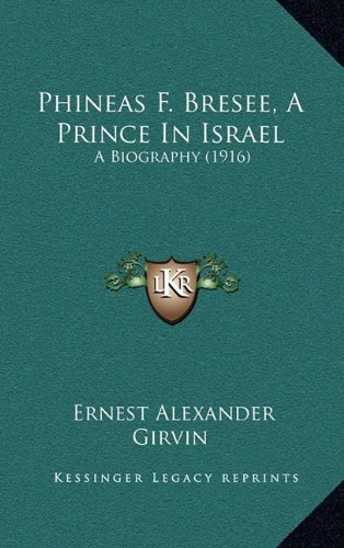 Phineas F Bresee, a Prince in Israel : A Biography (1916) N/A 9781167138713 Front Cover