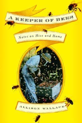 Keeper of Bees Notes on Hive and Home  2006 9781400062713 Front Cover