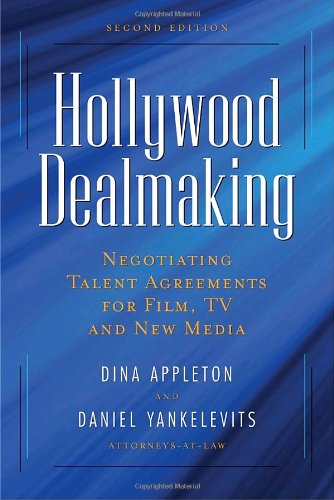 Hollywood Dealmaking Negotiating Talent Agreements for Film, TV and New Media 2nd 2009 edition cover