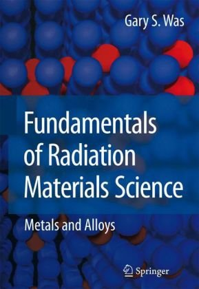 Fundamentals of Radiation Materials Science Metals and Alloys  2007 edition cover