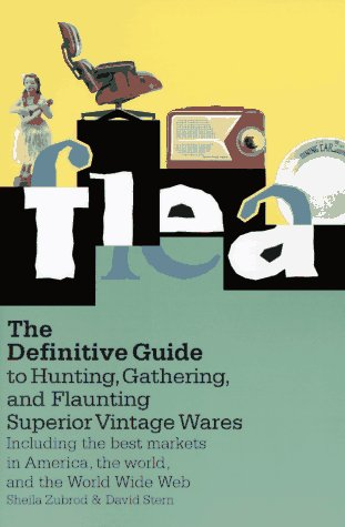 Flea The Definitive Guide to Hunting, Gathering, and Flaunting Superior Vintage Wares N/A 9780060927714 Front Cover