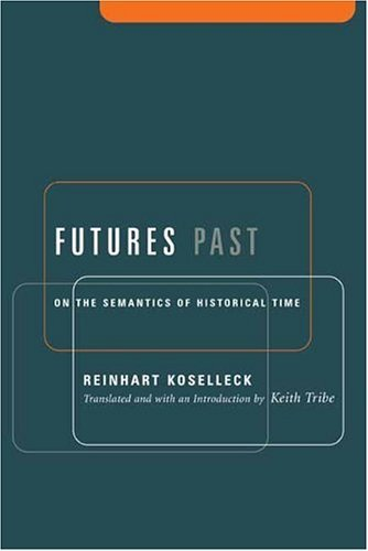 Futures Past On the Semantics of Historical Time  2004 edition cover