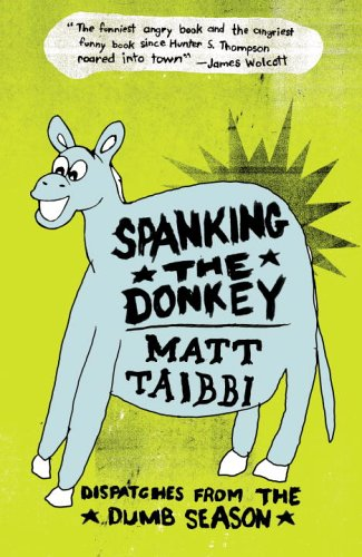 Spanking the Donkey Dispatches from the Dumb Season  2006 9780307345714 Front Cover