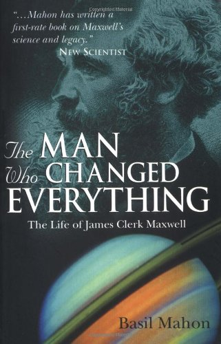 Man Who Changed Everything The Life of James Clerk Maxwell  2003 edition cover