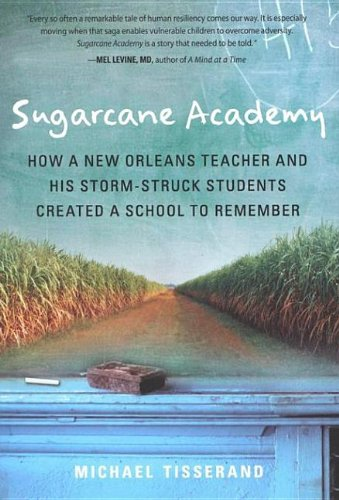 Sugarcane Academy How a New Orleans Teacher and His Storm-Struck Students Created a School to Remember N/A 9780547350714 Front Cover