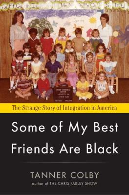Some of My Best Friends Are Black The Strange Story of Integration in America  2012 edition cover