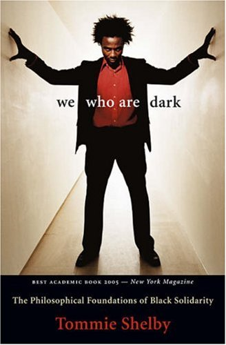 We Who Are Dark The Philosophical Foundations of Black Solidarity  2005 edition cover