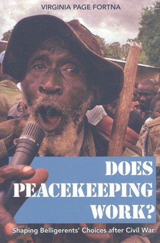 Does Peacekeeping Work? Shaping Belligerents' Choices after Civil War  2008 edition cover