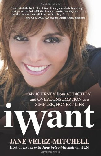 iWant My Journey from Addiction and Overconsumption to a Simpler, Honest Life  2009 edition cover