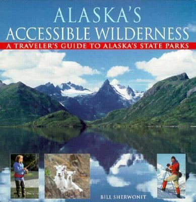 Alaska's Accessible Wilderness A Traveler's Guide to AK State Parks N/A 9780882404714 Front Cover