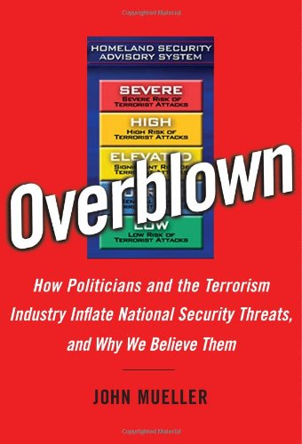 Overblown How Politicians and the Terrorism Industry Inflate National Security Threats, and Why We Believe Them  2006 edition cover