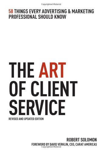 Art of Client Service 58 Things Every Advertising and Marketing Professional Should Know  2008 (Revised) edition cover