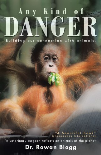 Any Kind of Danger: Building Our Connection With Animals. a Veterinary Surgeon Reflects on Animals of the Planet  2012 edition cover