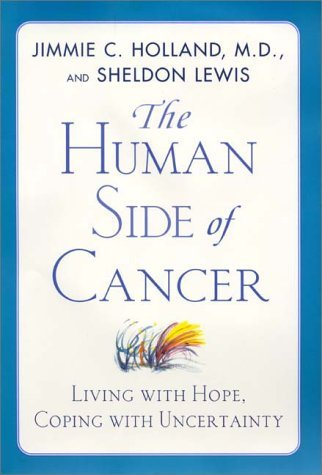 Human Side of Cancer Living with Hope, Coping with Uncertainty  2000 9780060173715 Front Cover