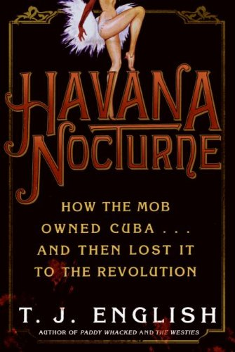 Havana Nocturne How the Mob Owned Cuba... and Then Lost It to the Revolution  2008 edition cover