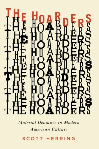 Hoarders Material Deviance in Modern American Culture  2014 9780226171715 Front Cover