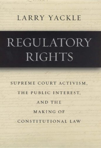 Regulatory Rights Supreme Court Activism, the Public Interest, and the Making of Constitutional Law  2007 9780226944715 Front Cover