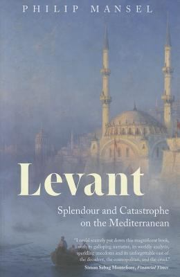 Levant Splendour and Catastrophe on the Mediterranean  2011 edition cover