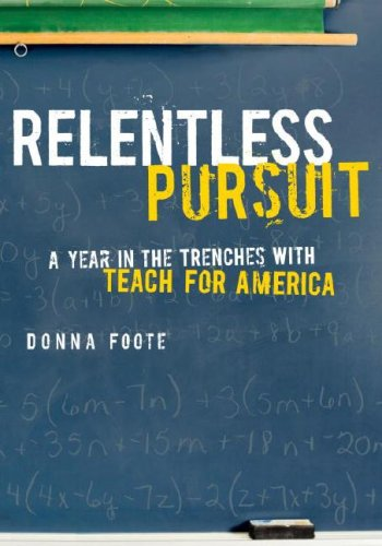 Relentless Pursuit A Year in the Trenches with Teach for America  2008 9780307265715 Front Cover
