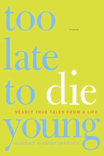 Too Late to Die Young Nearly True Tales from a Life N/A edition cover