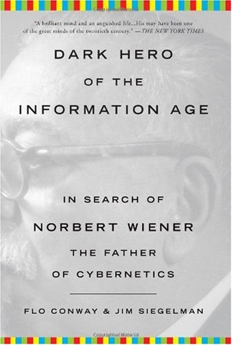 Dark Hero of the Information Age In Search of Norbert Wiener, the Father of Cybernetics N/A 9780465013715 Front Cover