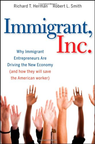 Immigrant, Inc Why Immigrant Entrepreneurs Are Driving the New Economy (And How They Will Save the American Worker)  2010 edition cover
