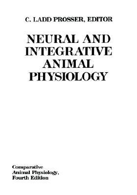 Neural and Integrative Animal Physiology  4th 1991 (Revised) 9780471560715 Front Cover