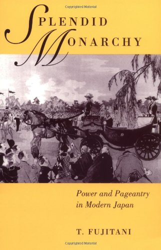 Splendid Monarchy Power and Pageantry in Modern Japan  1998 edition cover