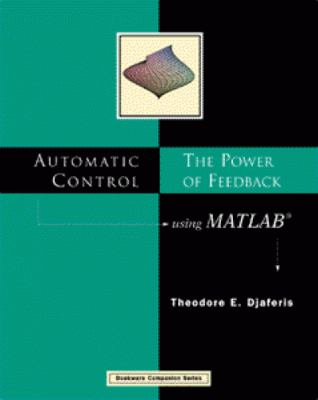 Automatic Control : the Power of Feedback Using MATLAB� The Power of Feedback Using Matlab  2000 9780534371715 Front Cover