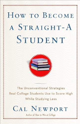 How to Become a Straight-A Student The Unconventional Strategies Real College Students Use to Score High While Studying Less  2007 edition cover