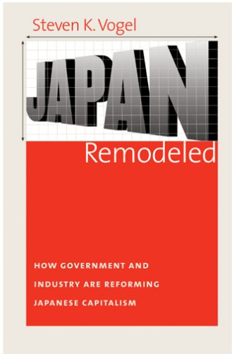 Japan Remodeled How Government and Industry Are Reforming Japanese Capitalism  2007 edition cover