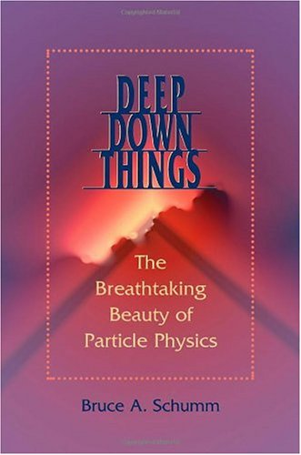 Deep down Things The Breathtaking Beauty of Particle Physics  2005 edition cover