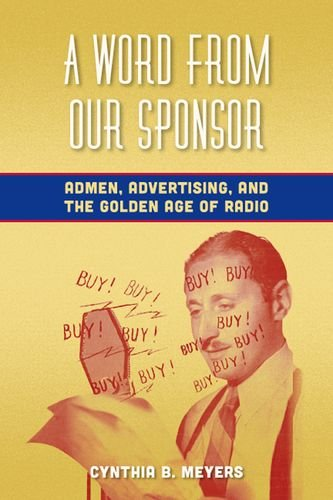 Word from Our Sponsor Admen, Advertising, and the Golden Age of Radio  2013 edition cover