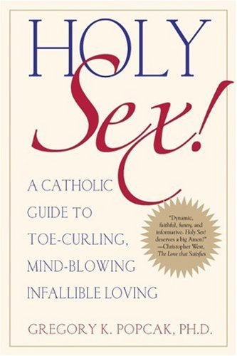 Holy Sex! A Catholic Guide to Toe-Curling, Mind-Blowing, Infallible Loving  2008 edition cover