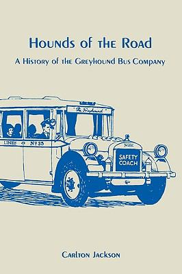 Hounds of the Road A History of the Greyhound Bus Company  2001 (Revised) 9780879722715 Front Cover